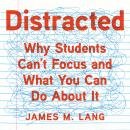 Distracted: Why Students Can't Focus and What You Can Do About It Audiobook
