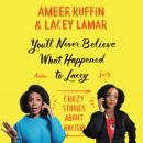 You'll Never Believe What Happened to Lacey: Crazy Stories about Racism, Lacey Lamar, Amber Ruffin
