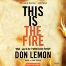 This Is the Fire: What I Say to My Friends About Racism Audiobook