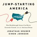 Jump-Starting America: How Breakthrough Science Can Revive Economic Growth and the American Dream, Jonathan Gruber, Simon Johnson