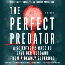 Perfect Predator: A Scientist's Race to Save Her Husband from a Deadly Superbug: A Memoir, Steffanie Strathdee, Thomas Patterson