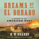 Dreams of El Dorado: A History of the American West, H. W. Brands