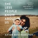 The Less People Know About Us: A Mystery of Betrayal, Family Secrets, and Stolen Identity Audiobook