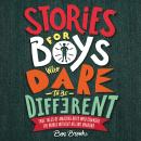 Stories for Boys Who Dare to Be Different: True Tales of Amazing Boys Who Changed the World without  Audiobook