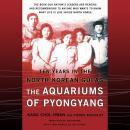 The Aquariums of Pyongyang: Ten Years in the North Korean Gulag Audiobook
