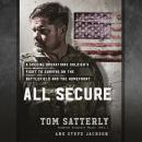 All Secure: A Special Operations Soldier's Fight to Survive on the Battlefield and the Homefront, Tom Satterly, Steve Jackson