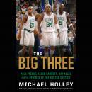 The Big Three: Paul Pierce, Kevin Garnett, Ray Allen, and the Rebirth of the Boston Celtics Audiobook