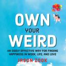 Own Your Weird: An Oddly Effective Way for Finding Happiness in Work, Life, and Love, Jason Zook