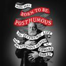 Born to Be Posthumous: The Eccentric Life and Mysterious Genius of Edward Gorey, Mark Dery