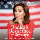 Radicals, Resistance, and Revenge: The Left's Plot to Remake America, Jeanine Pirro