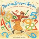 Nothing Stopped Sophie: The Story of Unshakable Mathematician Sophie Germain Audiobook