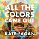 All the Colors Came Out: A Father, a Daughter, and a Lifetime of Lessons Audiobook