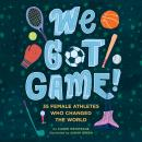 We Got Game!: 35 Female Athletes Who Changed the World Audiobook