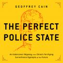 The Perfect Police State: An Undercover Odyssey into China's Terrifying Surveillance Dystopia of the Audiobook