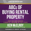 Rich Dad Advisors: ABC'S of Buying a Rental Property: How You Can Achieve Financial Freedom in Five Years, Ken Mcelroy
