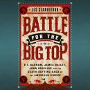 Battle for the Big Top: P.T. Barnum, James Bailey, John Ringling, and the Death-Defying Saga of the  Audiobook