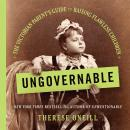 Ungovernable: The Victorian Parent's Guide to Raising Flawless Children Audiobook