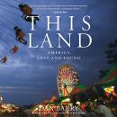 This Land: America, Lost and Found Audiobook