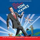 World According to Tom Hanks: The Life, the Obsessions, the Good Deeds of America's Most Decent Guy, Gavin Edwards