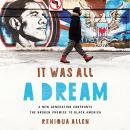 It Was All a Dream: A New Generation Confronts the Broken Promise to Black America, Reniqua Allen