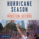 Hurricane Season: The Unforgettable Story of the 2017 Houston Astros and the Resilience of a City Audiobook