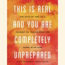 This Is Real and You Are Completely Unprepared: The Days of Awe as a Journey of Transformation Audiobook