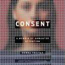 Consent: A Memoir of Unwanted Attention, Donna Freitas