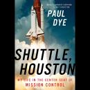 Shuttle, Houston: My Life in the Center Seat of Mission Control Audiobook