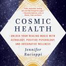 Cosmic Health: Unlock Your Healing Magic with Astrology, Positive Psychology, and Integrative Wellne Audiobook