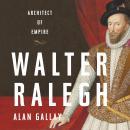 Walter Ralegh: Architect of Empire Audiobook