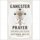 Gangster Prayer: Relentlessly Pursuing God with Passion and Great Expectation, Autumn Miles