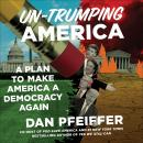 Un-Trumping America: A Plan to Make America a Democracy Again, Dan Pfeiffer