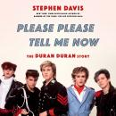 Please Please Tell Me Now: The Duran Duran Story Audiobook