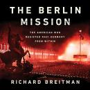 The Berlin Mission: The American Who Resisted Nazi Germany from Within Audiobook