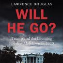 Will He Go?: Trump and the Looming Election Meltdown in 2020 Audiobook