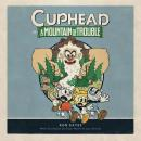 Cuphead in A Mountain of Trouble: A Cuphead Novel Audiobook