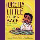 Loretta Little Looks Back: Three Voices Go Tell It Audiobook