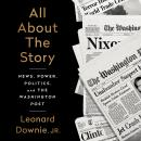 All About the Story: News, Power, Politics, and the Washington Post Audiobook