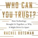 Who Can You Trust?: How Technology Brought Us Together and Why It Might Drive Us Apart Audiobook