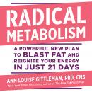 Radical Metabolism: A Powerful New Plan to Blast Fat and Reignite Your Energy in Just 21 Days, Ann Louise Gittleman