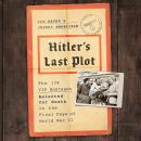 Hitler's Last Plot: The 139 VIP Hostages Selected for Death in the Final Days of World War II