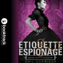 Etiquette & Espionage: Booktrack Edition, Gail Carriger
