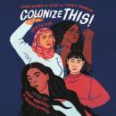 Colonize This!: Young Women of Color on Today's Feminism, Bushra Rehma, Daisy  Hernandez