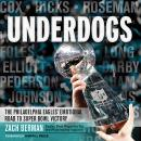 Underdogs: The Philadelphia Eagles' Emotional Road to Super Bowl Victory Audiobook