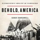 Behold, America: The Entangled History of 'America First' and 'the American Dream', Sarah Churchwell