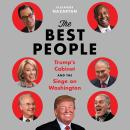 Best People: Trump's Cabinet and the Siege on Washington, Alexander Nazaryan