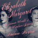 Elizabeth & Margaret: The Intimate World of the Windsor Sisters Audiobook