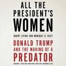 All the President's Women: Donald Trump and the Making of a Predator, Monique El-Faizy, Barry Levine