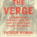 The Verge: Reformation, Renaissance, and Forty Years that Shook the World Audiobook