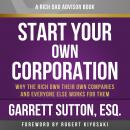 Rich Dad Advisors: Start Your Own Corporation, 2nd Edition: Why the Rich Own Their Own Companies and Audiobook